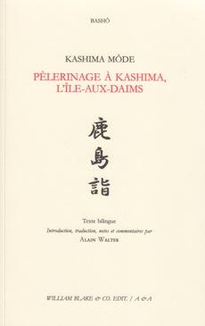 La traduction de Kashima Môde – Pèlerinage à Kashima, l Île-aux-Daims – du  poète Bashô vient d être publiée aux éditions William Blake   CO. EDIT. 38cd72a0202